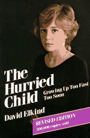 9780201073973: The Hurried Child: Growing Up Too Fast Too Soon