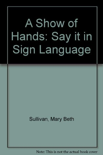 9780201074567: A Show of Hands: Say it in Sign Language