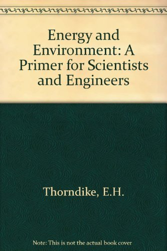 Energy and Environment: A Primer for Scientists and Engineers: E.H. Thorndike