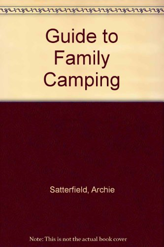 Guide to Family Camping (0201077760) by Satterfield, Archie; Bauer, Eddie
