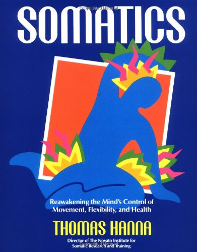 9780201079791: Somatics: Reawakening the Mind's Control of Movement, Flexibility, and Health
