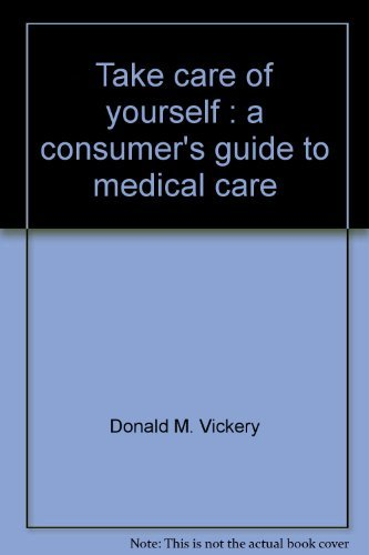 Take Care of Yourself : The Complete Illustrated Guide to Medical Care: Vickery, Donald M.; Fries, ...