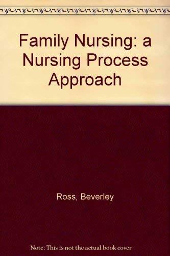 Family Nursing: A Nursing Process Approach: Beverly Ross; Karen