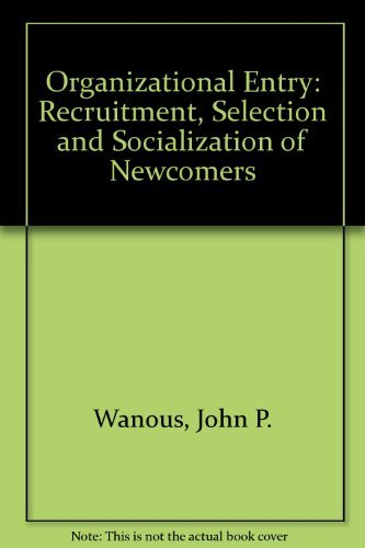 Organizational Entry: Recruitment, Selection and Socialization of: John P. Wanous