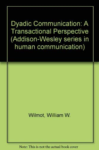 9780201086157: Dyadic Communication: A Transactional Perspective (Addison-Wesley series in human communication)