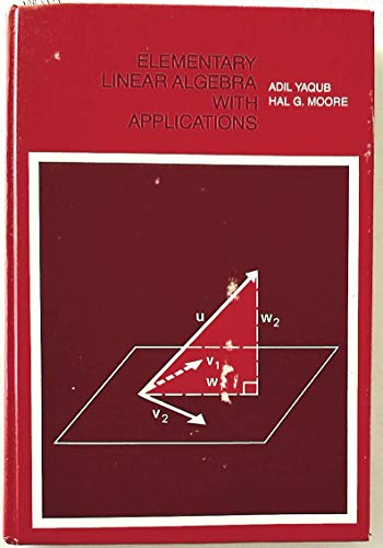 Elementary Linear Algebra With Applications (Addison-Wesley series: Yaqub, Adil