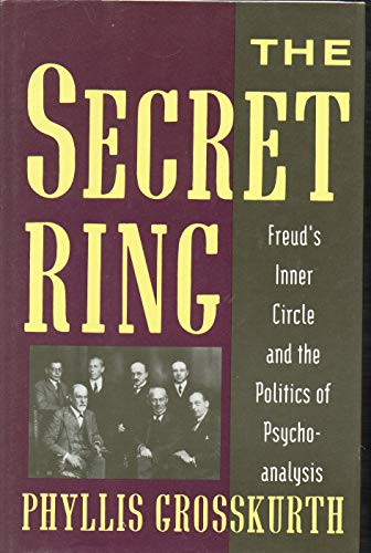 9780201090376: The Secret Ring: Freud's Inner Circle and the Politics of Psychoanalysis