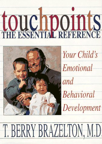 9780201093803: Touchpoints The Essential Reference: Your Child's Emotional And Behavioral Development