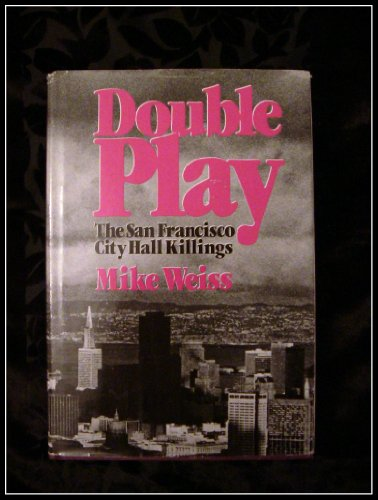 Double Play: The San Francisco City Hall Killings: WEISS, MIKE