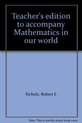 Teacher's edition to accompany Mathematics in our world: Eicholz, Robert E