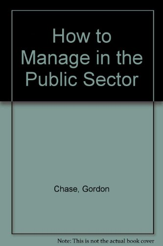 How to Manage in the Public Sector: Reveal, Betsy, Chase, Gordon