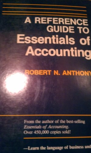 A Reference Guide to Essentials of Accounting: Anthony, Robert N.