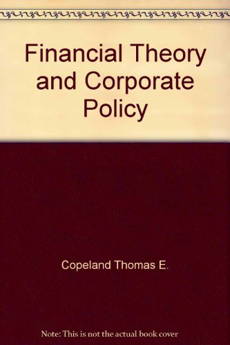 Financial Theory and Corporate Policy: Copeland Thomas E.