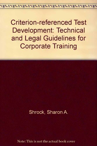 9780201103281: Criterion-referenced Test Development: Technical And Legal Guidelines For Corporate Training