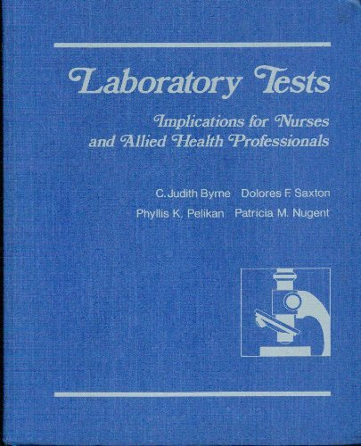 Laboratory Tests: Implications for Nurses and Allied Health Professionals: Byrne, Saxton, Pelikan, ...