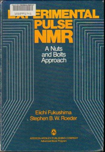 Experimental Pulse NMR: A Nuts and Bolts: Eiichi Fukushima, Stephen