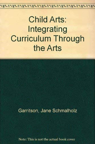 9780201104981: Child Arts: Integrating Curriculum Through the Arts