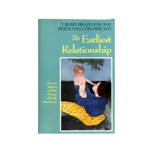 The Earliest Relationship: Parents, Infants, and the Drama of Early Attachment: Brazelton, T. Berry...