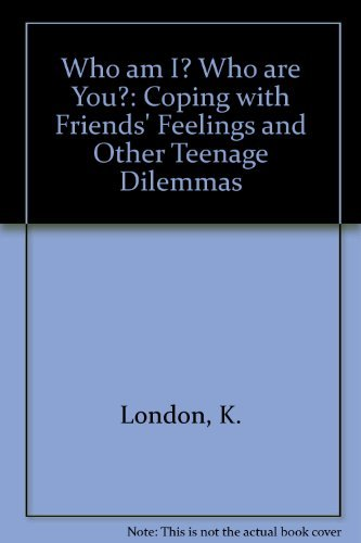 9780201108132: Who Am I? Who Are You?: Coping With Friends, Feelings and Other Teenage Dilemmas