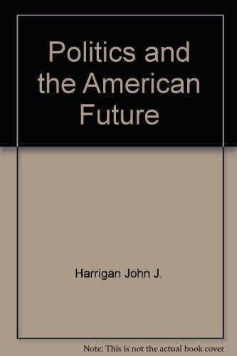 9780201114843: Politics and the American future