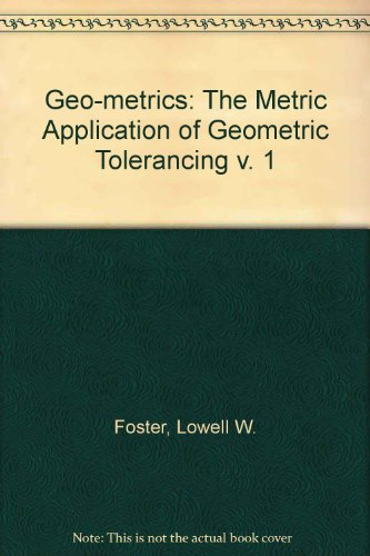 Geo-metrics: The Metric Application of Geometric Tolerancing v. 1 (9780201115239) by Lowell W. Foster