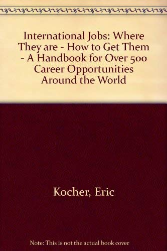 9780201116618: International Jobs: Where They are - How to Get Them - A Handbook for Over 500 Career Opportunities Around the World