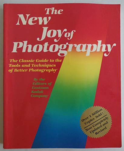 Stock image for The New Joy Of Photography: The Classic Guide To The Tools And Techniques Of Better Photography for sale by Gulf Coast Books
