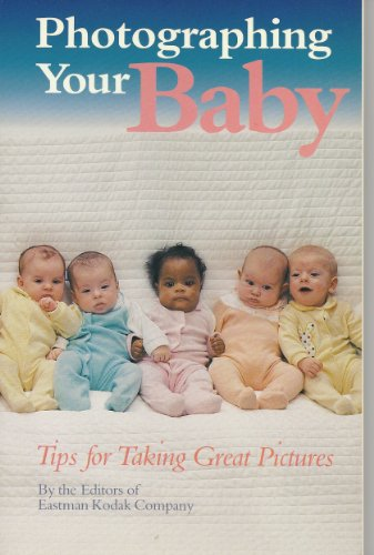 Stock image for Photographing Your Baby: Tips for Taking Great Pictures for sale by OwlsBooks