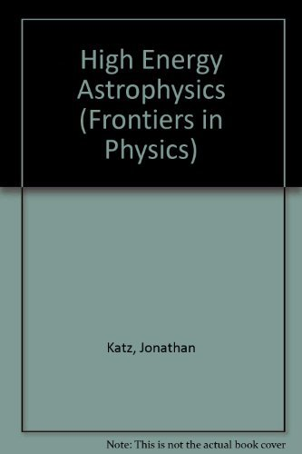High Energy Astrophysics (Frontiers in Physics) (0201118300) by Jonathan Katz