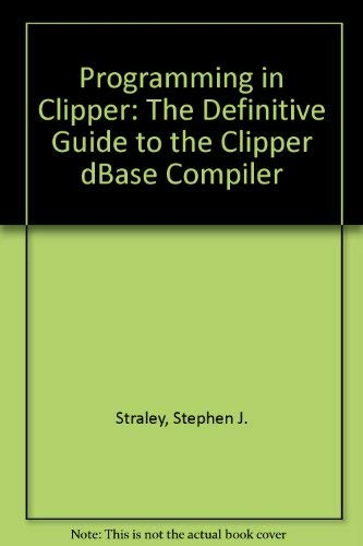 9780201119930: Programming in Clipper: The Definitive Guide to the Clipper dBase Compiler