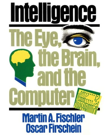 9780201120011: Intelligence: The Eye, the Brain, and the Computer