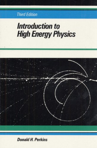 Introduction to High Energy Physics (3rd Edition): Donald H. Perkins