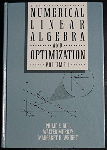 Numerical Linear Algebra And Optimization [Jul 22, 1991] Gill, Philip E.; Murray, Walter; Saunders,...