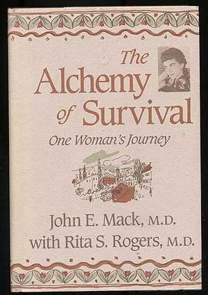 The Alchemy of Survival: One Woman's Journey: John E. Mack,
