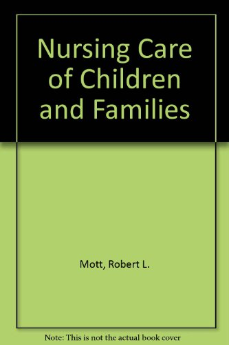 Nursing Care of Children and Families: Mott, Sandra R.,