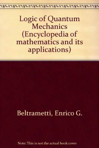 The Logic of Quantum Mechanics (Encyclopedia of: Beltrametti, Enrico G.,