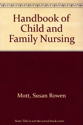 Handbook of Child and Family Nursing: Mott, Sandra R