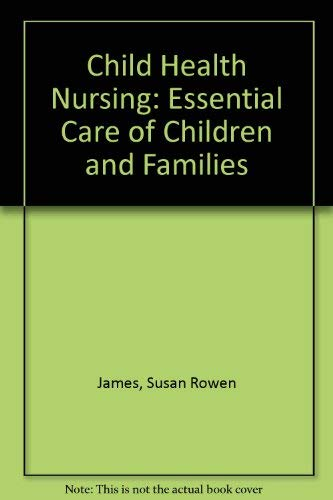 Child Health Nursing: Essential Care of Children: James, Susan Rowen,