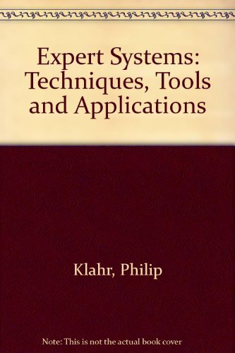 Expert Systems: Techniques, Tools, and Applications (A: Philip Klahr