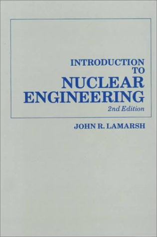 Introduction to Nuclear Engineering (Addison-Wesley series in: John R. Lamarsh