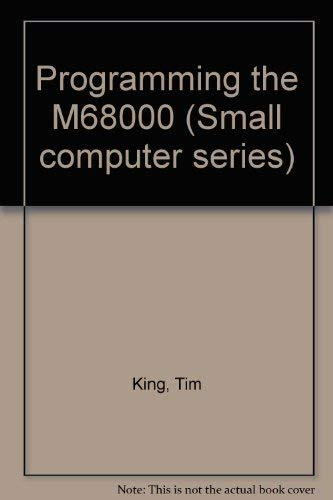 Programming the M68000 (Small computer series) (0201146355) by Tim King; Brian Knight