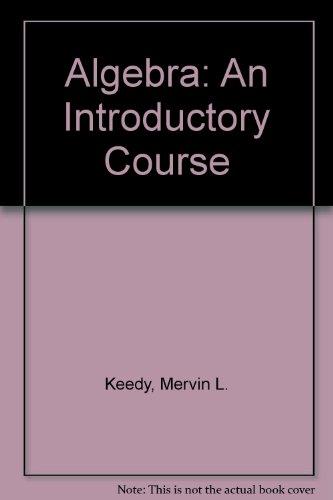 Algebra: An Introductory Course: Keedy, Mervin L.,