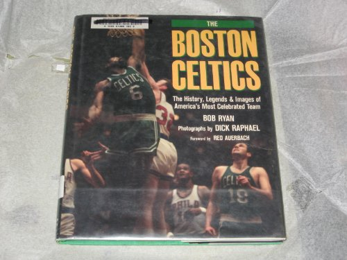 9780201153262: The Boston Celtics : the History, Legends, and Images of America's Most Celebrated Team / Bob Ryan ; Photographs by Dick Raphael