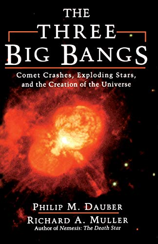 The three big bangs : comet crashes, exploding stars, and the creation of the universe.: Dauber, ...
