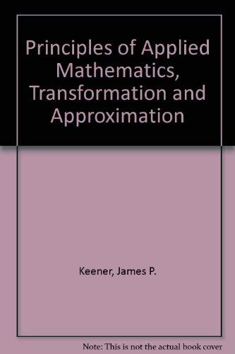 9780201156744: Principles Of Applied Mathematics: Transformation And Approximation