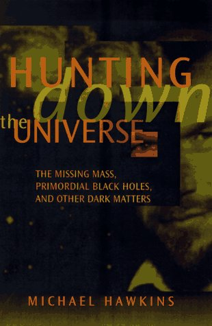 Hunting Down The Universe : The Missing Mass, Primordial Black Holes, And Other Dark Matters