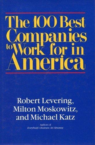 The 100 Best Companies to Work for in America: Levering, Robert, Moskowitz, Milton, Katz, Michael