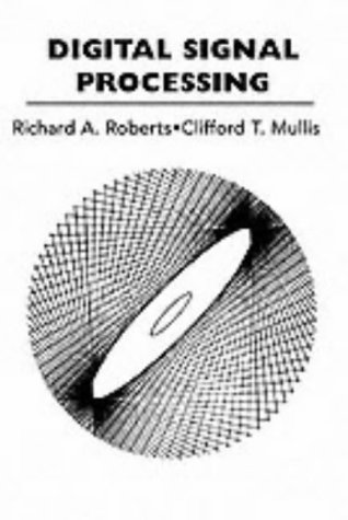 Digital Signal Processing (Addison-Wesley Series in Electrical Engineering): R. A. Roberts; C T. ...