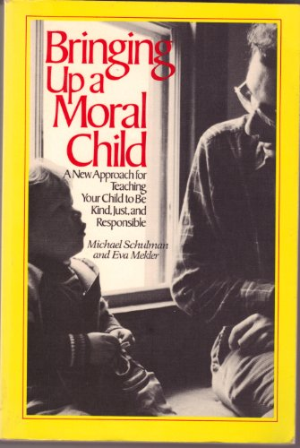 9780201164435: Bringing up a Moral Child: A New Approach for Teaching Your Child to Be Kind, Just, and Responsible