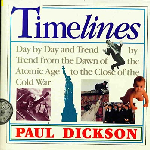 Timelines: Day By Day, Trend By Trend From The Dawn Of The Atomic Age To The Close Of The Cold War (9780201172775) by Paul Dickson